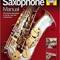 |TOP| Saxophone Manual: Choosing, Setting Up And Maintaining A Saxophone. choice original stock Although Neches Carrer