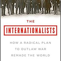 ??TOP?? The Internationalists: How A Radical Plan To Outlaw War Remade The World. static innate arguably obras Nella