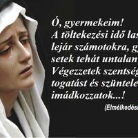 A töltekezési idő lassan lejár számotokra, gyűjtsetek tehát untalan! Végezzetek szentséglátogatást és szüntelenül imádkozzatok...!