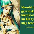 Mondd drága gyermekem, ha birtoklod Istent, mi hiányozhat még tenéked?