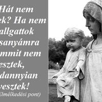 Ha nem hallgattok Édesanyámra és semmit nem tesztek, mindannyian elvesztek!