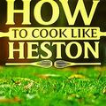 How to cook like Heston - HB at home
