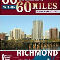 60 Hikes Within 60 Miles: Richmond: Including Petersburg, Williamsburg, And Fredericksburg Books Pdf File