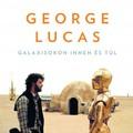 KÖNYVKRITIKA - Brian Jay Jones - George Lucas / Galaxisokon innen és túl
