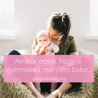 Amikor érzed, a gyermeked már nem baba…