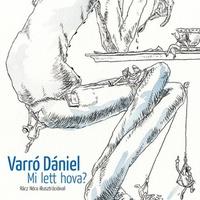 Varró Dániel: Mi lett hova?