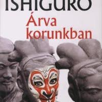 Kazuo Ishiguro: Árva korunkban