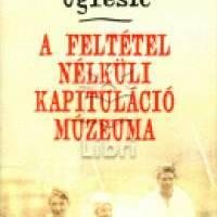 Dubravka Ugrešić: A feltétel nélküli kapituláció múzeuma