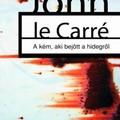 John le Carré: A kém, aki bejött a hidegről. Egy tökéletes kém