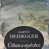 Martin Heidegger: Útban a nyelvhez
