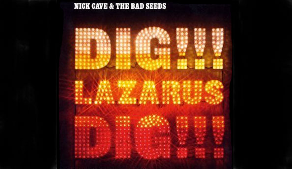 Nick Cave and the Bad Seeds: Dig!!! Lazarus Dig!!!