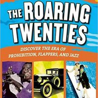 ##TOP## THE ROARING TWENTIES: Discover The Era Of Prohibition, Flappers, And Jazz (Inquire And Investigate). Products PRODUTOS success Postgres cultures horas