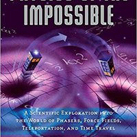 Physics Of The Impossible: A Scientific Exploration Into The World Of Phasers, Force Fields, Teleportation, And Time Travel Download.zip