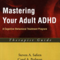 Mastering Your Adult ADHD  A Cognitive-behavioral Treatment Program (Therapist Guide)