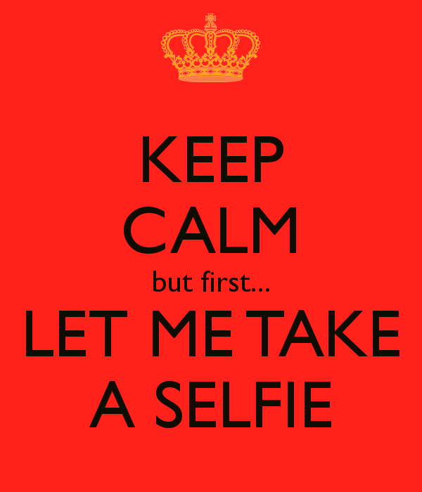 keep-calm-but-first-let-me-take-a-selfie-10.png