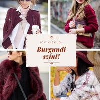 Így viseld az ősz kedvenc színét: a BURGUNDIT!