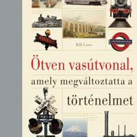Könyvajánló - Ötven vasútvonal, amely megváltoztatta a történelmet