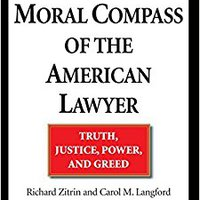 The Moral Compass Of The American Lawyer: Truth, Justice, Power, And Greed Download