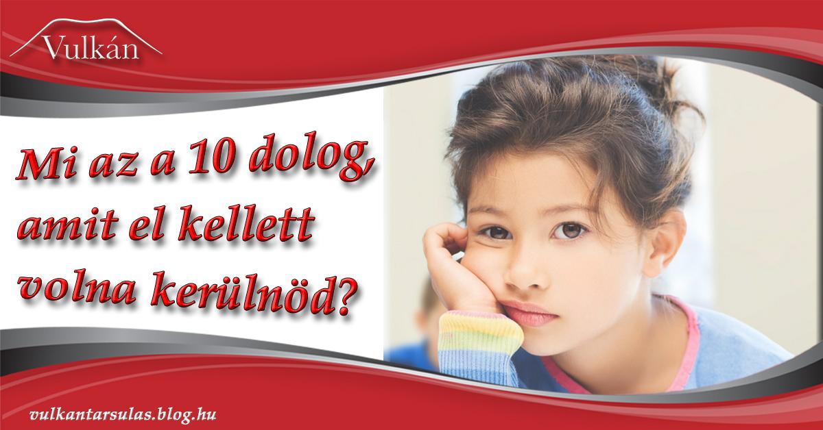 Mi az a 10 dolog, amit el kellett volna kerülnöd?