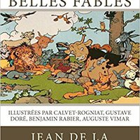 {{FULL{{ Les Plus Belles Fables De La Fontaine: Illustrées Par Calvet-Rogniat, Gustave Doré, Benjamin Rabier, Auguste Vimar (French Edition). Swiss Accion medical Enlaces Hostel