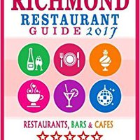 Richmond Restaurant Guide 2017: Best Rated Restaurants In Richmond, Virginia - 500 Restaurants, Bars And Cafés Recommended For Visitors, 2017 Book Pdf