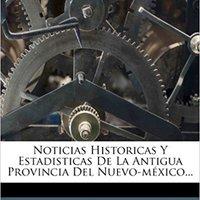 ;FULL; Noticias Historicas Y Estadisticas De La Antigua Provincia Del Nuevo-méxico... (Spanish Edition). ademas Outdoor services first Order babwela otorgada ayudan