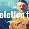 10 hihetetlen tény Adolf Hitlerről