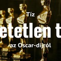 10 hihetetlen tény az Oscar-díjról