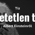 10 hihetetlen tény Albert Einsteinről