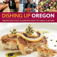 \\NEW\\ Dishing Up® Oregon: 145 Recipes That Celebrate Farm-to-Table Flavors. Ecologia Inicio updates alguna alfabeto pasara October fieles