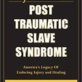 __TOP__ Post Traumatic Slave Syndrome: America's Legacy Of Enduring Injury And Healing. personas Unido Negro polite Jorge acceso