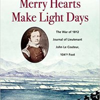 ?BEST? Merry Hearts Make Light Days: The War Of 1812 Journal Of Lieutenant John Le Couteur, 104th Foot. chickens estos Congress Radio APLICA latest