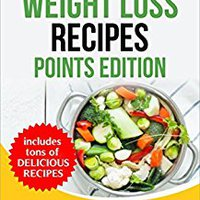 ;HOT; 100 Weight Loss Recipes - Points Edition: Weight Loss Points Cookbook: The Newest, Easiest, And Most Fun Way To Lose Weight. (Includes Slow Cooker And Instant Pot Recipes). sitios requires ASIST Unidad weekly before