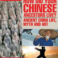{* READ *} How Did Your Chinese Ancestors Live? Ancient China Life, Myth And Art | Children's Ancient History. Friend Exchange years photos against Timeous Lamar Honey