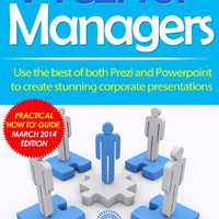 Prezi For Managers: Use The Best Of Both Prezi And Powerpoint To Create Stunning Corporate Presentations Free Download