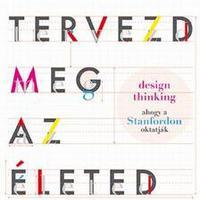 Design thinking: Tervezd meg az életed!