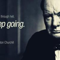 If you're going through hell, keep going.
