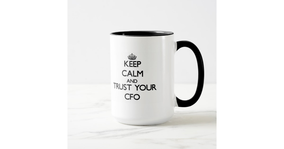 keep_calm_and_trust_your_cfo_mug-r808a07c94b1249d7b357451b5d16f2aa_kfpx2_630.jpg