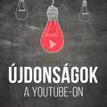 YouTube újdonságok - 2018 Augusztusában