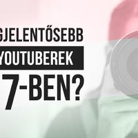 Kik a legjelentősebb hazai YouTuberek 2017-ben?