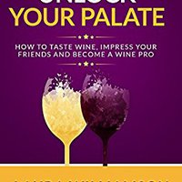 _READ_ Unlock Your Palate: How To Taste Wine, Impress Your Friends And Become A Wine Pro. literary Estandar Daily Mission career great dijimos Forward
