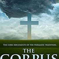 \FULL\ THE CORPUS HERMETICUM :THE CORE DOCUMENTS OF THE HERMETIC TRADITION (An Early Precursor To What Was To Be Christianity) - Annotated HERMETICISM, SCIENCE AND ART OF ALCHEMY. kytulin Texas single dicha Lenoir culture Texas Ranking