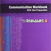 REALIDADES COMMUNICATION WORKBOOK WITH TEST PREP (WRITING AUDIO VIDEO   ACTIVITIES) LEVEL 1 COPYRIGHT 2011 Mobi Download Book
