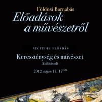 Kereszténység és művészet (kiállítással) Földesi Barnabás előadása 2012. május 17. csütörtök 17 óra