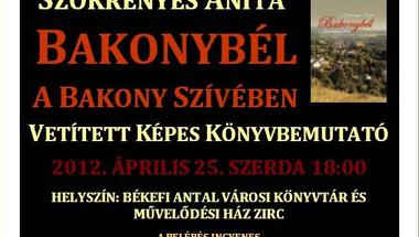 Szökrényes  Anita  Bakonybél a Bakony szívében vetítettképes könyvbemutató 2012. április 25. szerda 18 óra