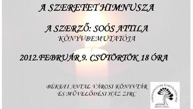 A szeretet himnusza  A szerző: Soós Attila könyvbemutatója 2012. február 9. csütörtök 18 óra
