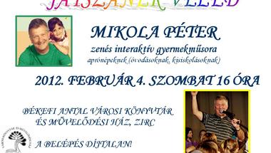 JÁTSZANÉK VELED -  MIKOLA PÉTER  zenés interaktív gyermekműsora aprónépeknek  2012. február 4. szombat 16 óra