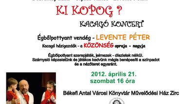 Ki Kopog ? Kacagó Koncert  Égbőlpottyant vendég  Levente Péter 2012. április 21. szombat 16 óra