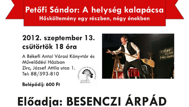Petőfi Sándor: A helység kalapácsa  Előadja: Besenczi Árpád  2012. szeptember 13. csütörtök 18 óra