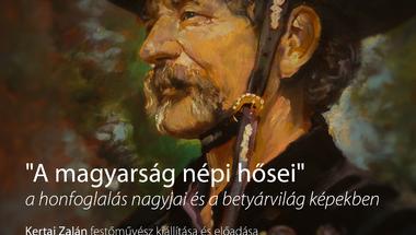 Kertai Zalán - A magyarság népi hősei c. kiállítása